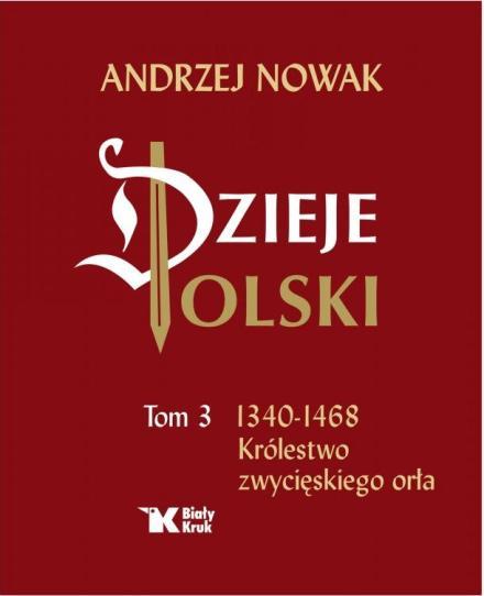 Image of Dzieje Polski. Tom 3. Królestwo zwycięskiego orła - Andrzej Nowak