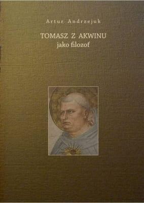 Tomasz z Akwinu jako filozof - Artur Andrzejuk