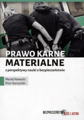 Bezpieczeństwo dziś i jutro. Prawo karne materialne z perspektywy nauki o bezpieczeństwie - Piotr Starzyński, Maciej Nowacki