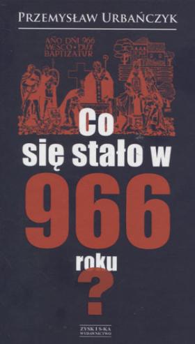 Image of Co się stało w 966 roku? - Przemysław Urbańczyk