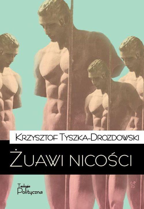 Żuawi nicości - Krzysztof Tyszka-Drozdowski