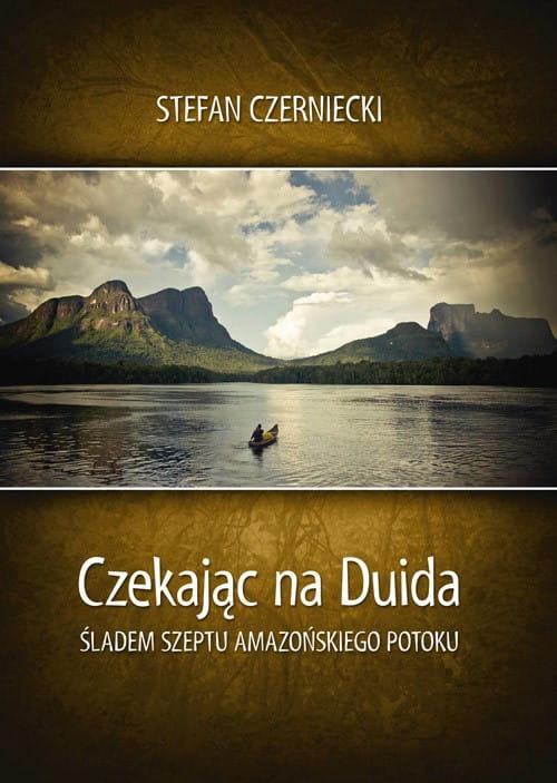 Image of Czekając na Duida. Śladem szeptu amazońskiego potoku - Stefan Czerniecki