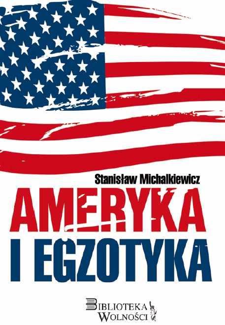 Ameryka i egzotyka - Stanisław Michalkiewicz