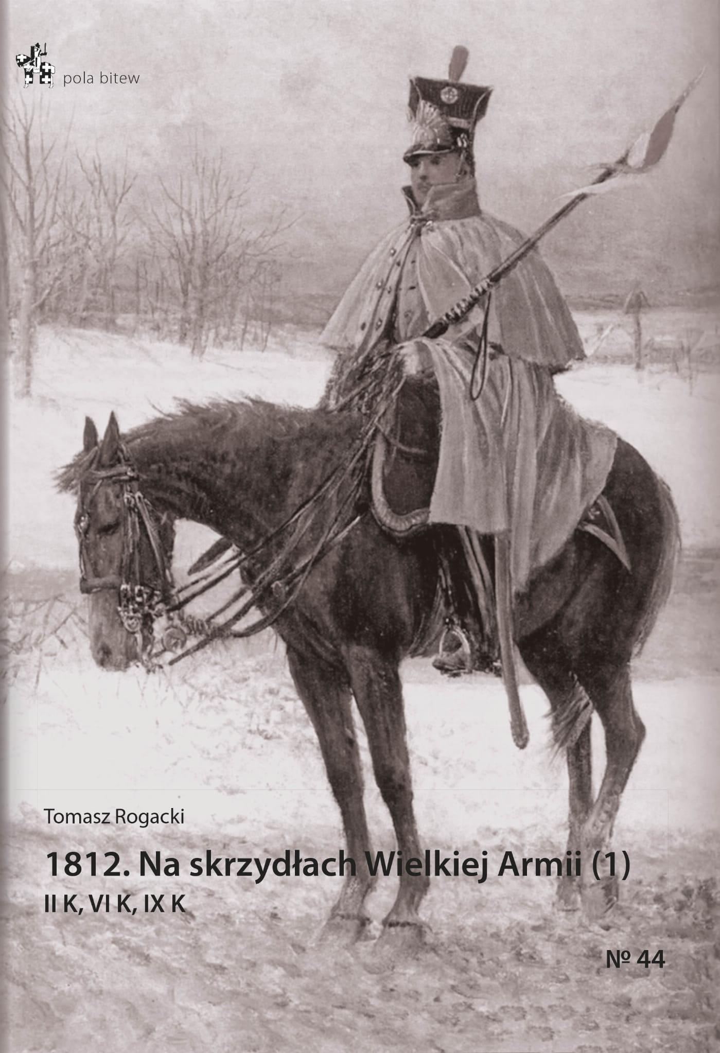 Image of 1812. Na skrzydłach Wielkiej Armii. Część 1. II K, VI K, IX K - Tomasz Rogacki