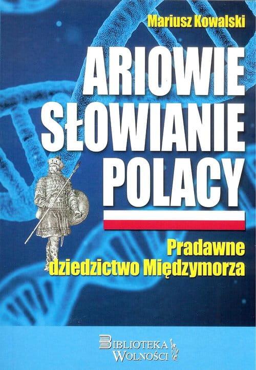 Image of Ariowie Słowianie Polacy. Pradawne dziedzictwo Międzymorza - Mariusz Kowalski