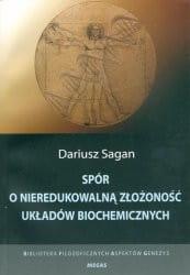Spór o nieredukowalną złożoność układów biochemicznych - Dariusz Sagan