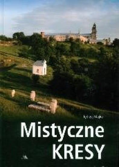 Image of Mistyczne Kresy. Miejsca święte na Kresach - Jędrzej Majka