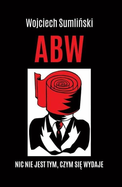 Image of ABW. Nic nie jest tym, czym się wydaje - Sumliński Wojciech