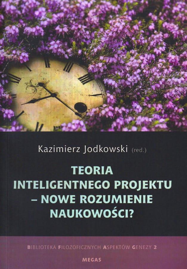 Teoria inteligentnego projektu - nowe rozumienie naukowości? - Kazimierz Jodkowski (red.)